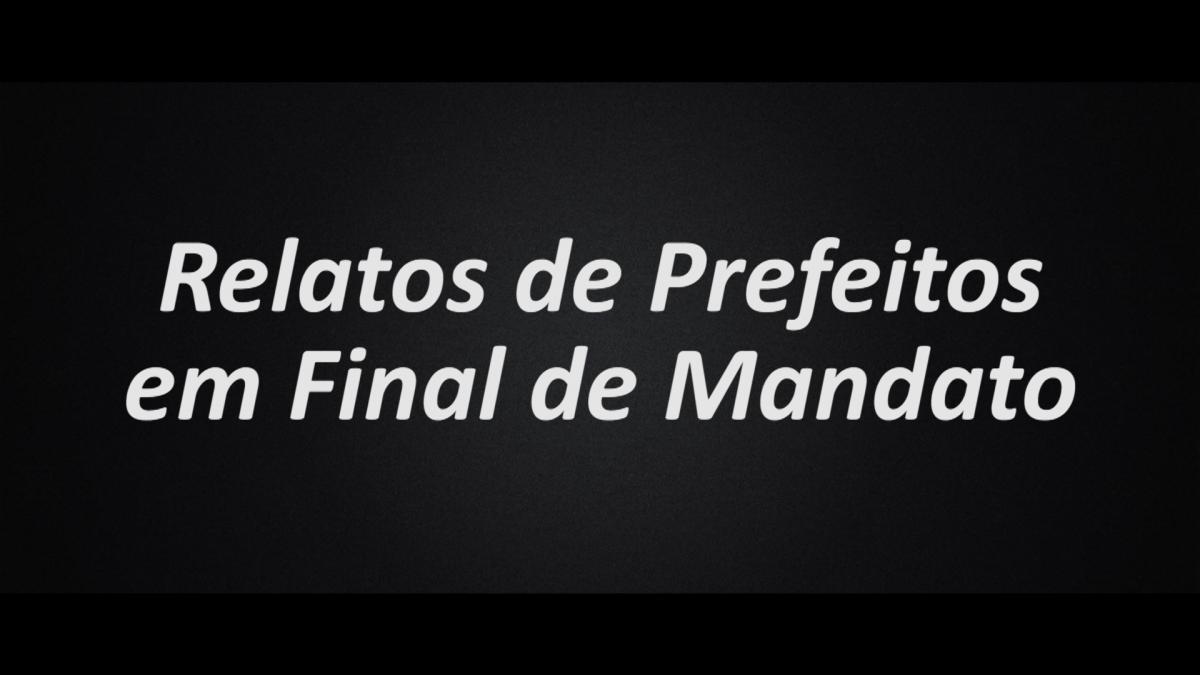 Relatos de Prefeitos em Final de Mandato